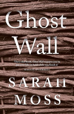 Book Review : Ghost Wall by Sarah Moss